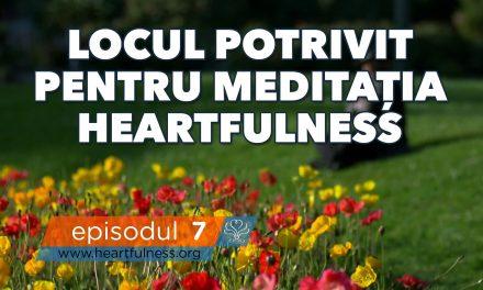 Locul potrivit pentru meditația Heartfulness