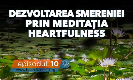 Dezvoltarea smereniei prin meditația Heartfulness