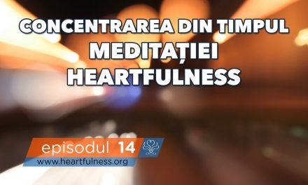 Concentrarea din timpul meditației Heartfulness