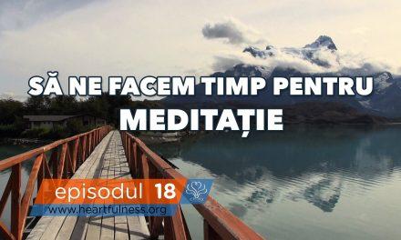 Să ne facem timp pentru meditație
