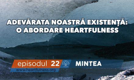 ADEVĂRATA NOASTRĂ EXISTENȚĂ – PARTEA 2: Mintea