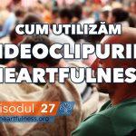 Cum utilizăm videoclipurile Heartfulness
